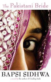 The Pakistani Bride: a Novel cover image