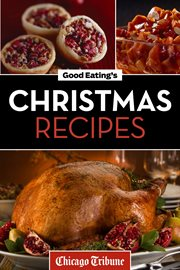 Good Eating's Christmas Recipes: Delicious Holiday Entrees, Appetizers, Sides, Desserts, and More cover image