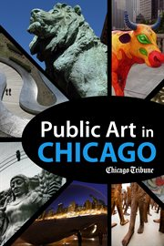 Public Art In Chicago: Photography And Commentary On Sculptures, Statues, Murals And More cover image