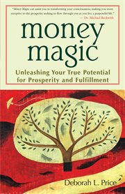 Money magic: unleashing your true potential for prosperity and fulfillment cover image