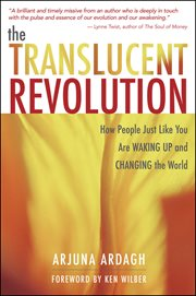 The translucent revolution: how people just like you are waking up and changing the world cover image