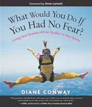What would you do if you had no fear?: living your dreams while quakin' in your boots cover image