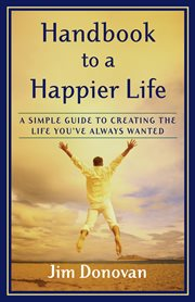 Handbook to a happier life: a simple guide to creating the life you've always wanted cover image