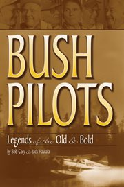 Bush pilots: legends of the old & bold cover image