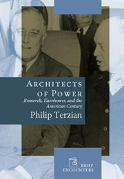 Architects of power: Roosevelt, Eisenhower, and the American century cover image