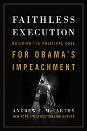 Faithless execution: building the political case for Obama's impeachment cover image