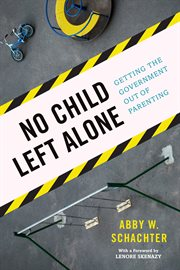 No child left alone: getting the government out of parenting cover image
