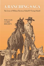 A ranching saga : the lives of William Electious Halsell and Ewing Halsell cover image