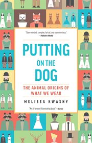 Putting on the dog : the animal origins of what we wear cover image