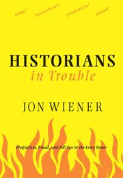 Historians in trouble: plagiarism, fraud, and politics in the ivory tower cover image