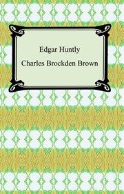 Edgar Huntly, or, Memoirs of a sleep-walker cover image