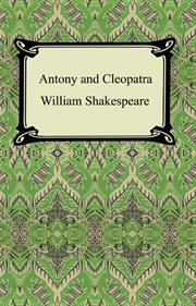 Antony and Cleopatra : authoritative text, sources, analogues, and contexts, criticism, adaptations, rewritings, and appropriations cover image