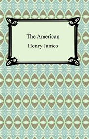 The American : the version of 1877 revised in autograph and typescript for the New York edition of 1907 : reproduced in facsimile from the original in the Houghton Library, Harvard University cover image