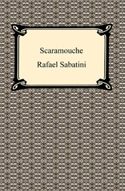 Scaramouche : a romance of the French Revolution cover image