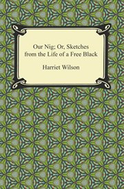 Our nig, or, Sketches from the life of a free Black cover image