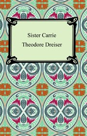Sister Carrie : an authoritative text, backgrounds, and sources criticism cover image