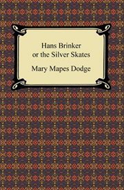 Hans Brinker, or, The silver skates : a story of life in Holland cover image