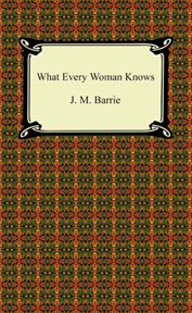 What every woman knows : a comedy cover image