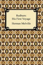 Redburn : his first voyage : being the sailor-boy confession and reminiscences of the son-of-a-gentleman, in the merchant service cover image