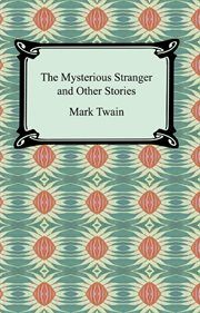 The mysterious stranger : and other stories cover image