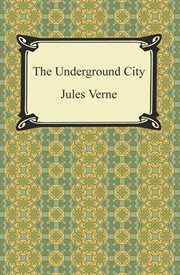 Underground city, or, The child of the cavern cover image