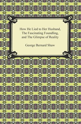 Cover image for How He Lied to Her Husband, The Fascinating Foundling, and The Glimpse of Reality