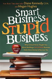 Smart business, stupid business what school never taught you about building a successful business - make more money and pay less tax cover image