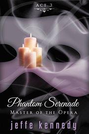Master of the Opera, Act 3: Phantom Serenade cover image