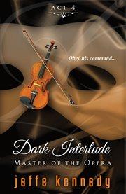Master of the Opera, Act 4: Dark Interlude cover image