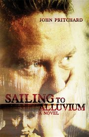 Sailing to Alluvium : a novel cover image
