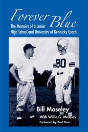 Forever blue : the memoirs of a Lanier High School and University of Kentucky football coach cover image