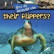 How Do Animals Use-- Their Flippers?
