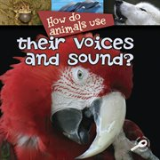 How Do Animals Use-- Their Voice and Sound?