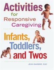 Activities for responsive caregiving : infants, toddlers, and twos cover image
