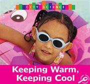 Keeping Warm, Keeping Cool
