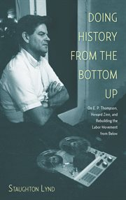 Doing history from the bottom up: on E. P. Thompson, Howard Zinn, and rebuilding the labor movement from below cover image