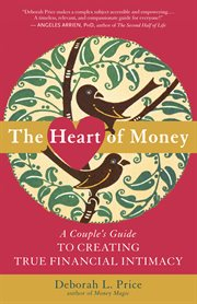 The heart of money: a couple's guide to creating true financial intimacy cover image