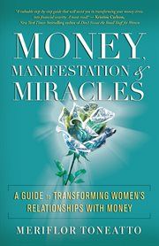 Money, manifestation & miracles : a guide to transforming women's relationships with money cover image
