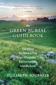 Green burial guidebook : everything you need to plan an affordable, environmentally friendly burial cover image