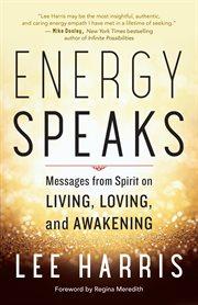 Energy speaks : messages from spirit on living, loving, and awakening cover image
