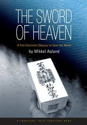 Sword of Heaven: a Five Continent Odyssey to Save the World cover image