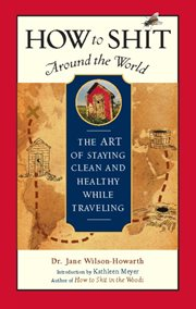 How to shit around the world: the art of staying clean and healthy while traveling cover image