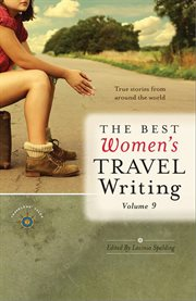 The best women's travel writing: true stories from around the world. Volume 9 cover image