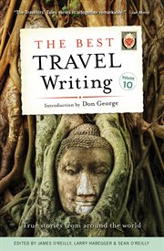 The best travel writing: true stories from around the world. Volume 10 cover image