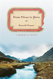 From China to Peru : a memoir of travel cover image