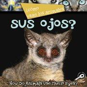 Câomo usan los animales-- sus ojos?