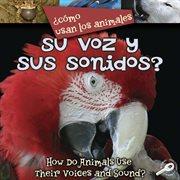 ÅCâomo usan los animales-- su voz y sus sonidos?