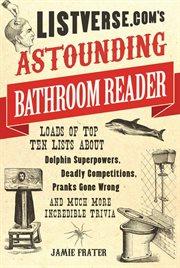 Listverse.com's Astounding Bathroom Reader
