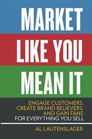 Market Like You Mean It