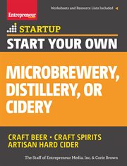 Start Your Own Microbrewery, Distillery, or Cidery